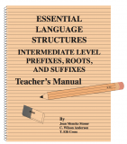 Essential Language Structures Intermediate Level Prefixes, Roots, and Suffixes - Teachers Manual